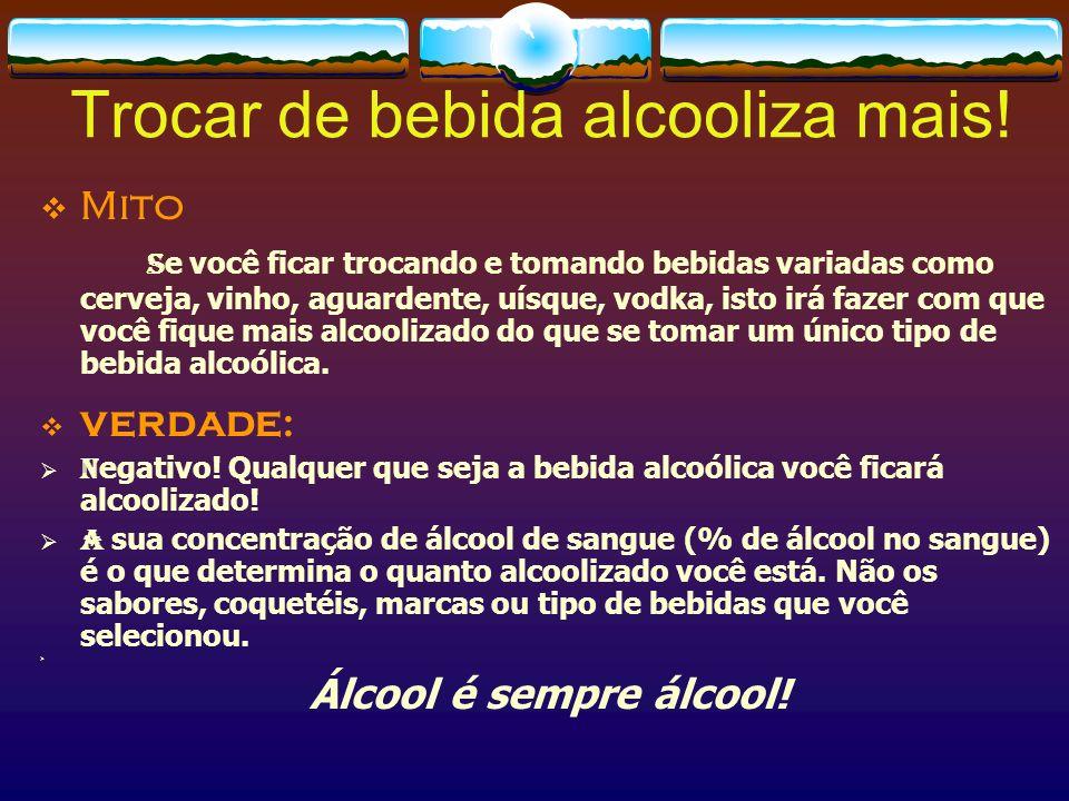 Trocar de bebida alcooliza mais!