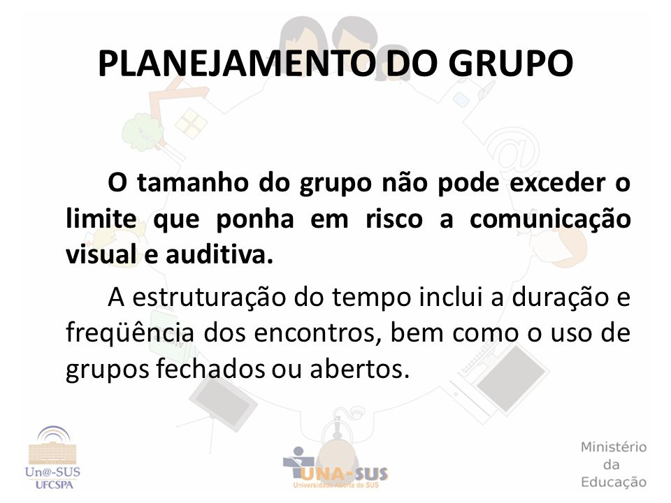 PLANEJAMENTO DO GRUPOO tamanho do grupo não pode exceder o limite que ponha em risco a comunicação visual e auditiva.