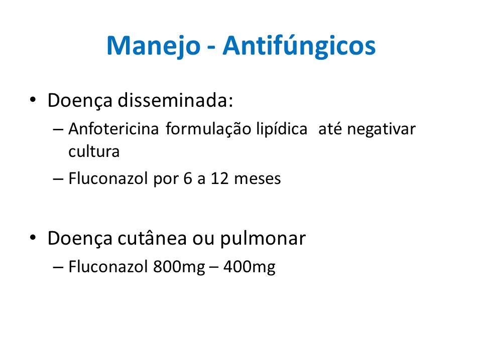 Manejo - Antifúngicos Doença disseminada: Doença cutânea ou pulmonar