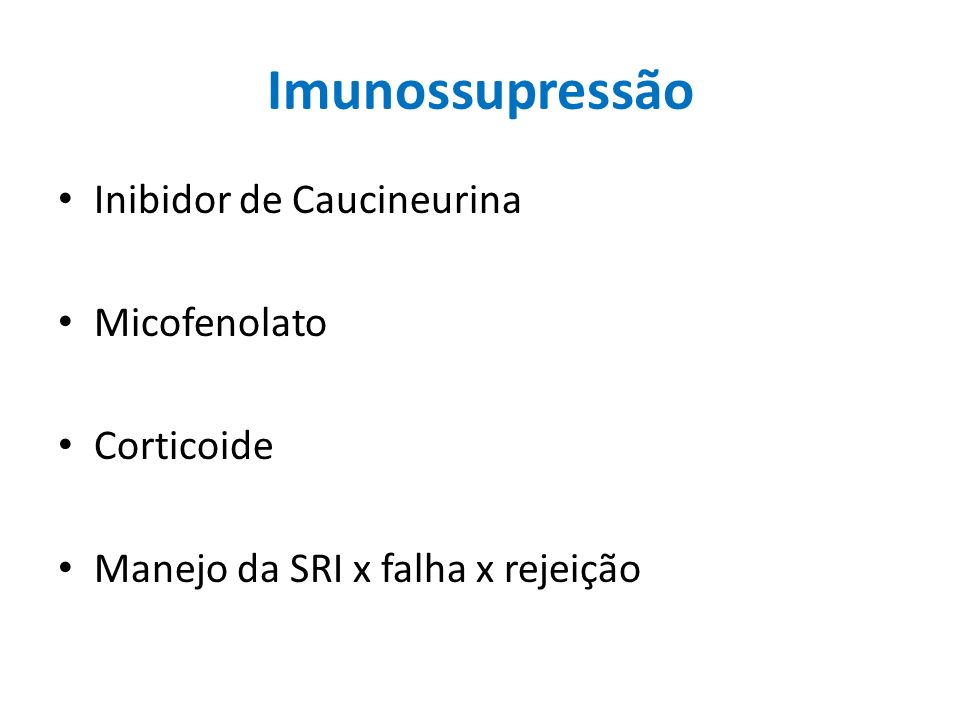 Imunossupressão Inibidor de Caucineurina Micofenolato Corticoide