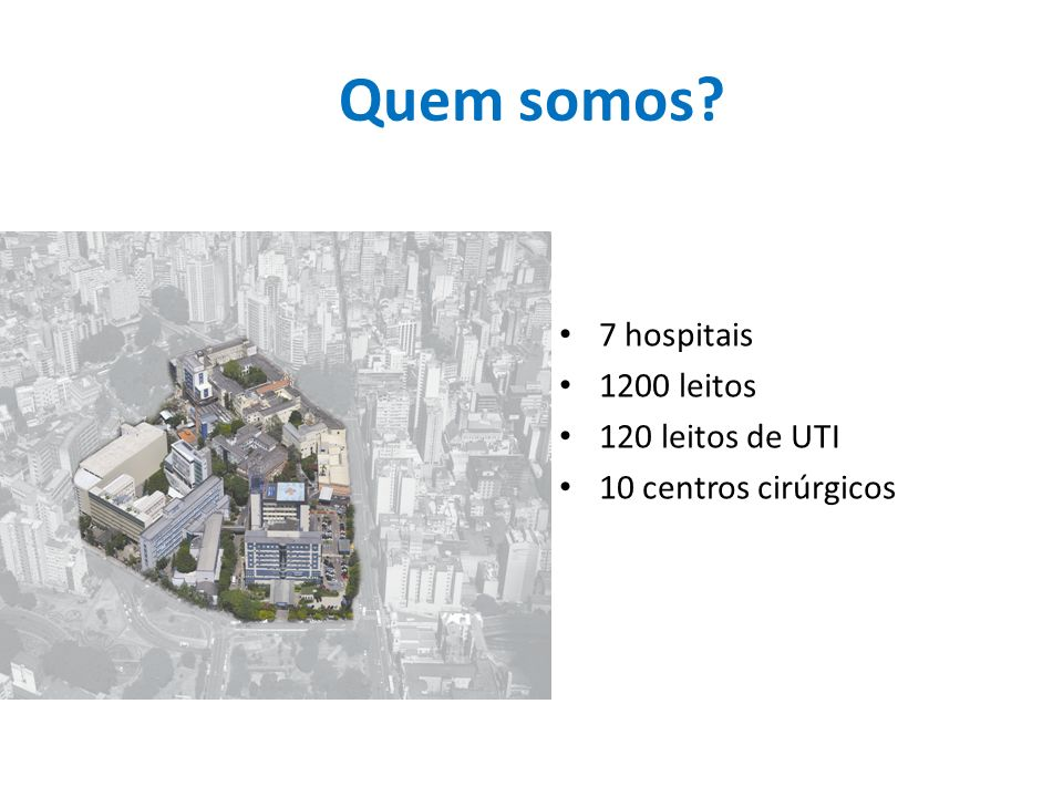 Quem somos 7 hospitais 1200 leitos 120 leitos de UTI