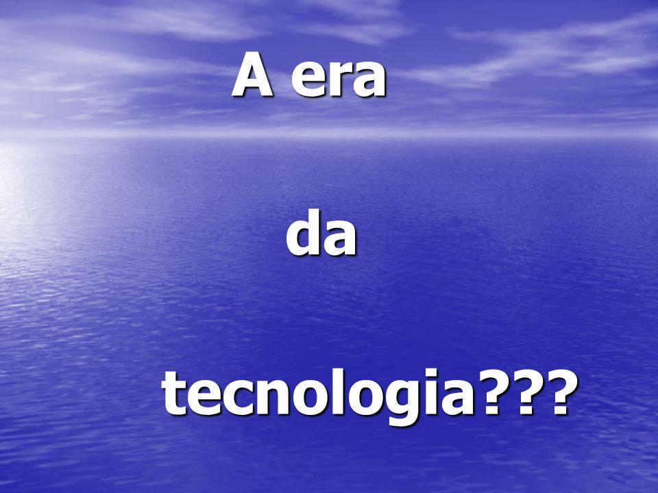 A era da tecnologia