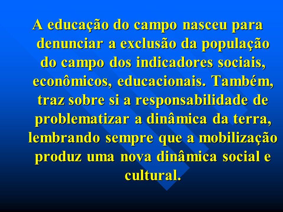A educação do campo nasceu para denunciar a exclusão da população do campo dos indicadores sociais, econômicos, educacionais.