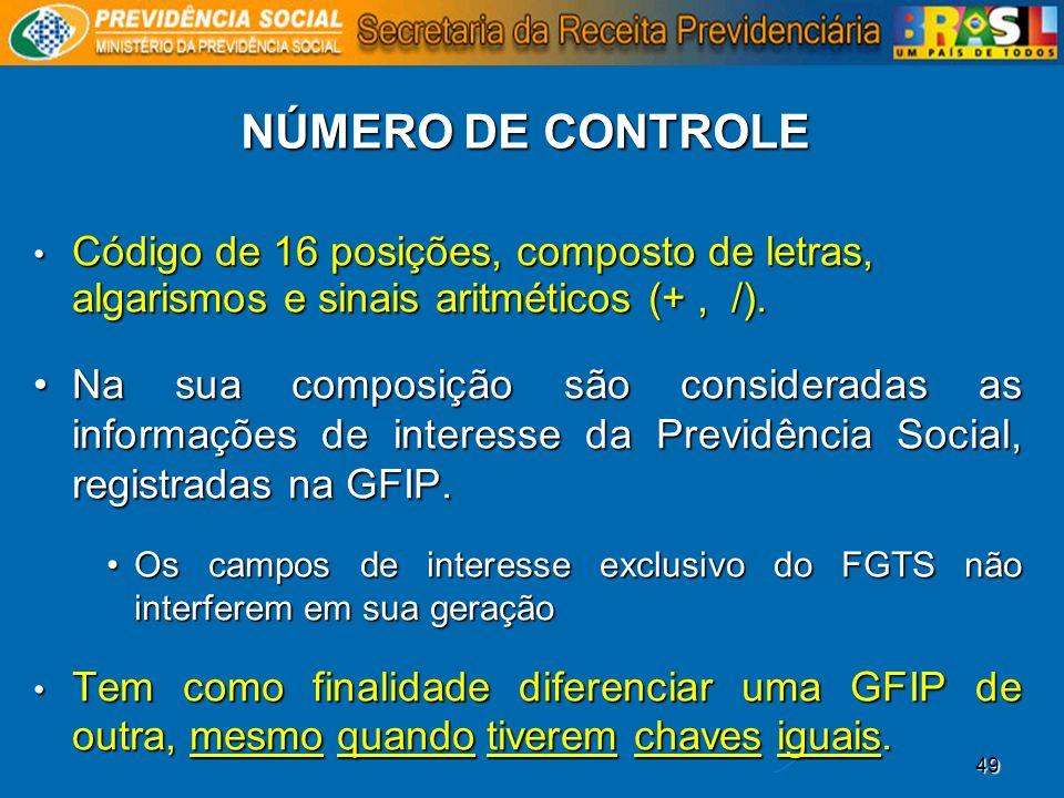 NÚMERO DE CONTROLECódigo de 16 posições, composto de letras, algarismos e sinais aritméticos (+ , /).