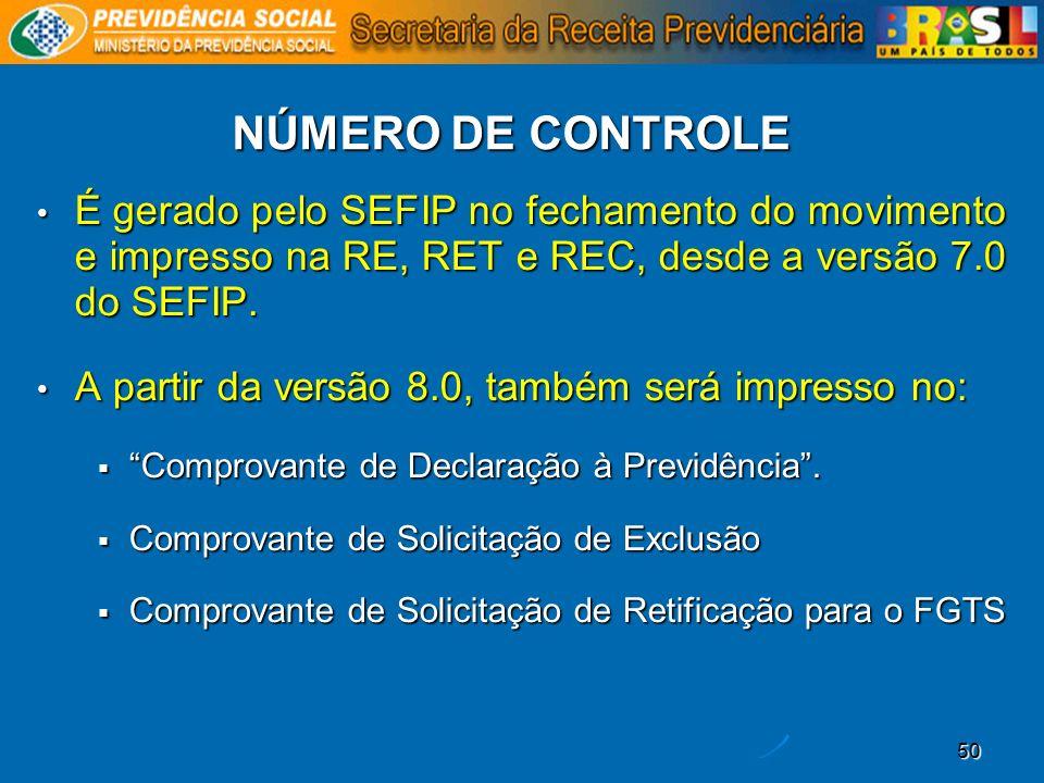 NÚMERO DE CONTROLE É gerado pelo SEFIP no fechamento do movimento e impresso na RE, RET e REC, desde a versão 7.0 do SEFIP.