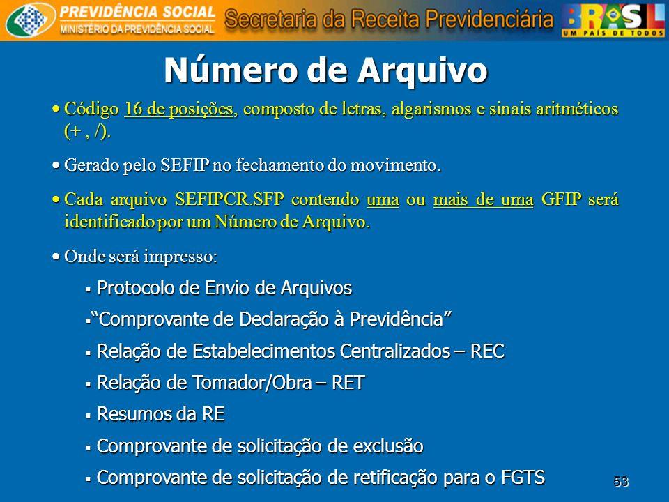 Número de Arquivo Código 16 de posições, composto de letras, algarismos e sinais aritméticos (+ , /).