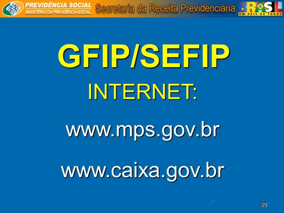 GFIP/SEFIP INTERNET: www.mps.gov.br www.caixa.gov.br