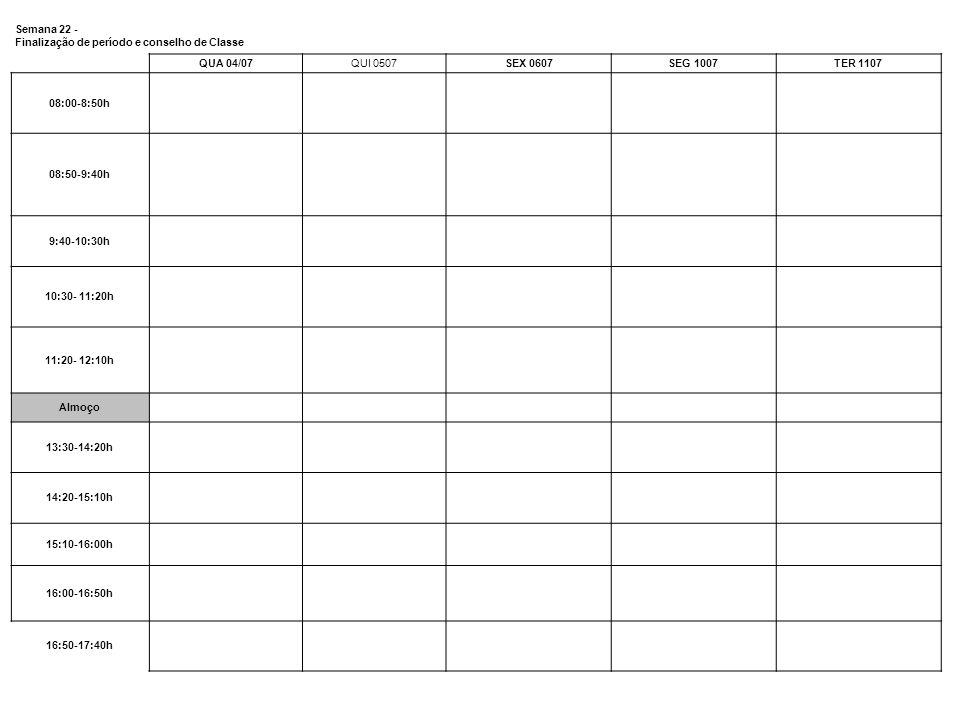 Semana 22 -Finalização de período e conselho de Classe. QUA 04/07. QUI 0507. SEX 0607. SEG 1007. TER 1107.