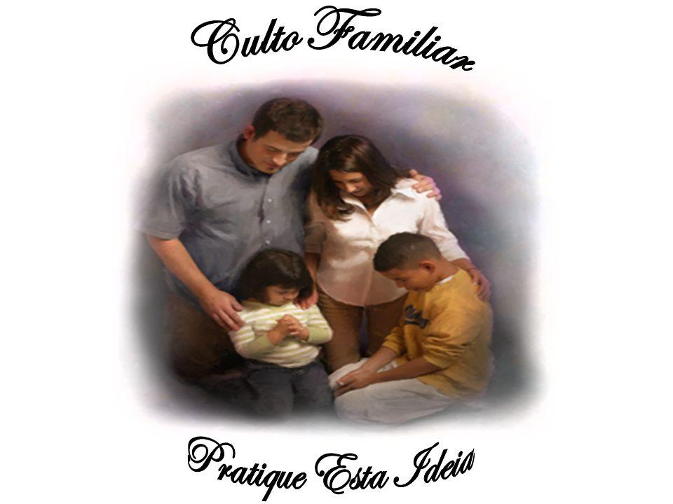 Culto Familiar Pratique Esta Ideia