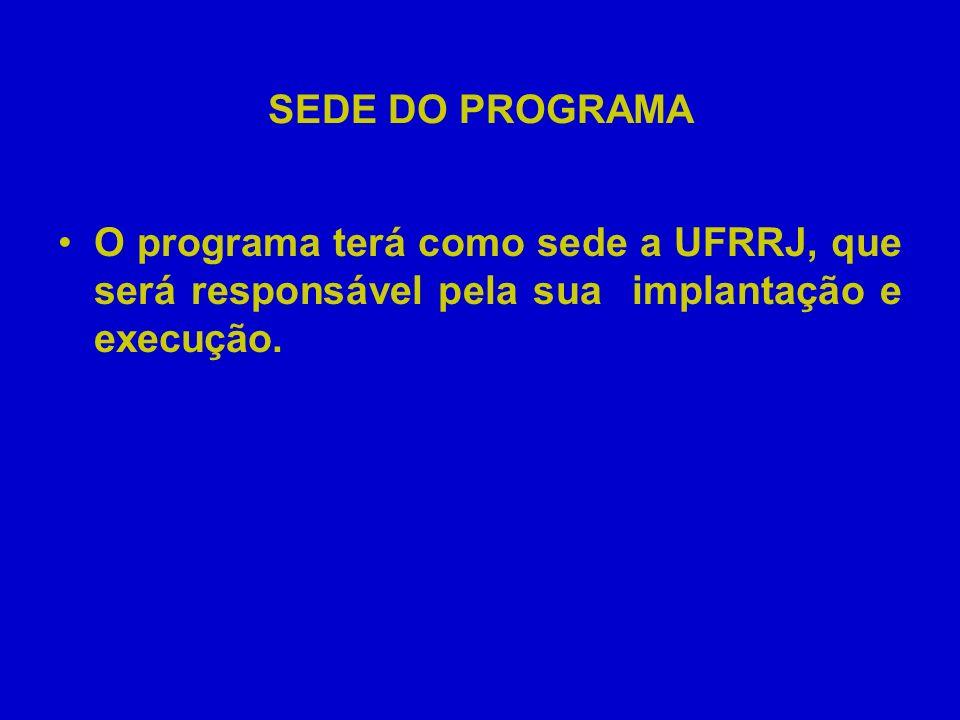 SEDE DO PROGRAMAO programa terá como sede a UFRRJ, que será responsável pela sua implantação e execução.