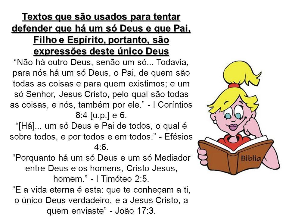 Textos que são usados para tentar defender que há um só Deus e que Pai, Filho e Espírito, portanto, são expressões deste único Deus