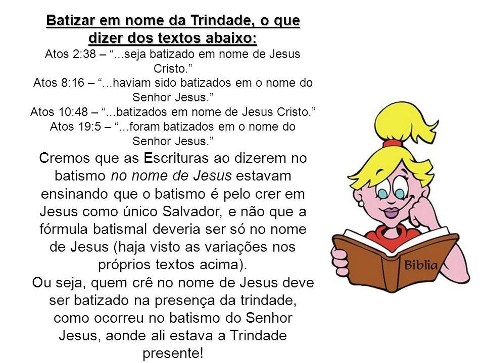 Batizar em nome da Trindade, o que dizer dos textos abaixo: