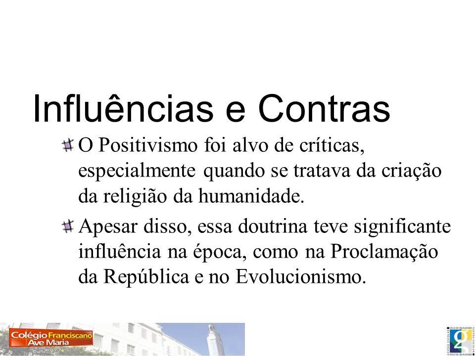 Influências e Contras O Positivismo foi alvo de críticas, especialmente quando se tratava da criação da religião da humanidade.