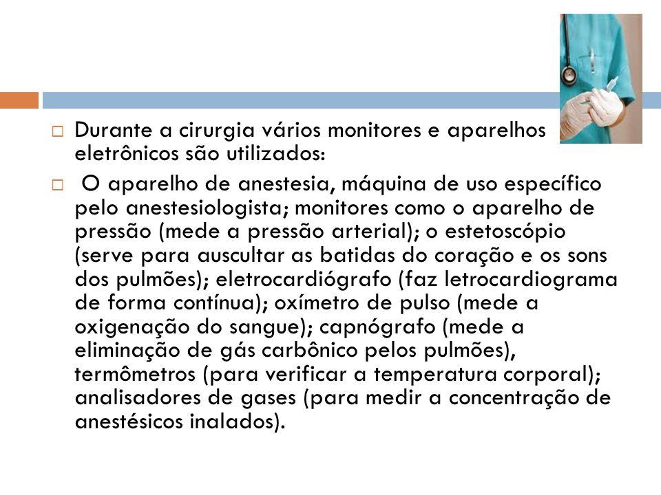 Durante a cirurgia vários monitores e aparelhos eletrônicos são utilizados: