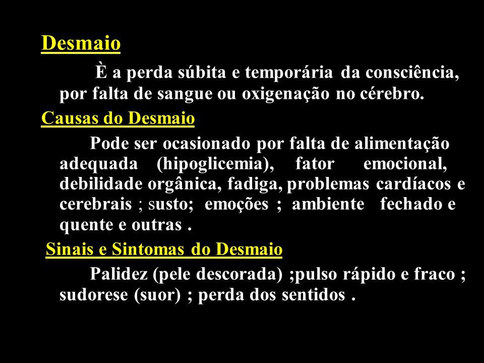 Desmaio È a perda súbita e temporária da consciência, por falta de sangue ou oxigenação no cérebro.