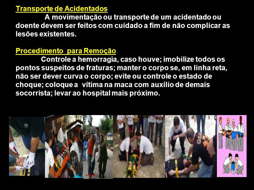 Transporte de Acidentados A movimentação ou transporte de um acidentado ou doente devem ser feitos com cuidado a fim de não complicar as lesões existentes.