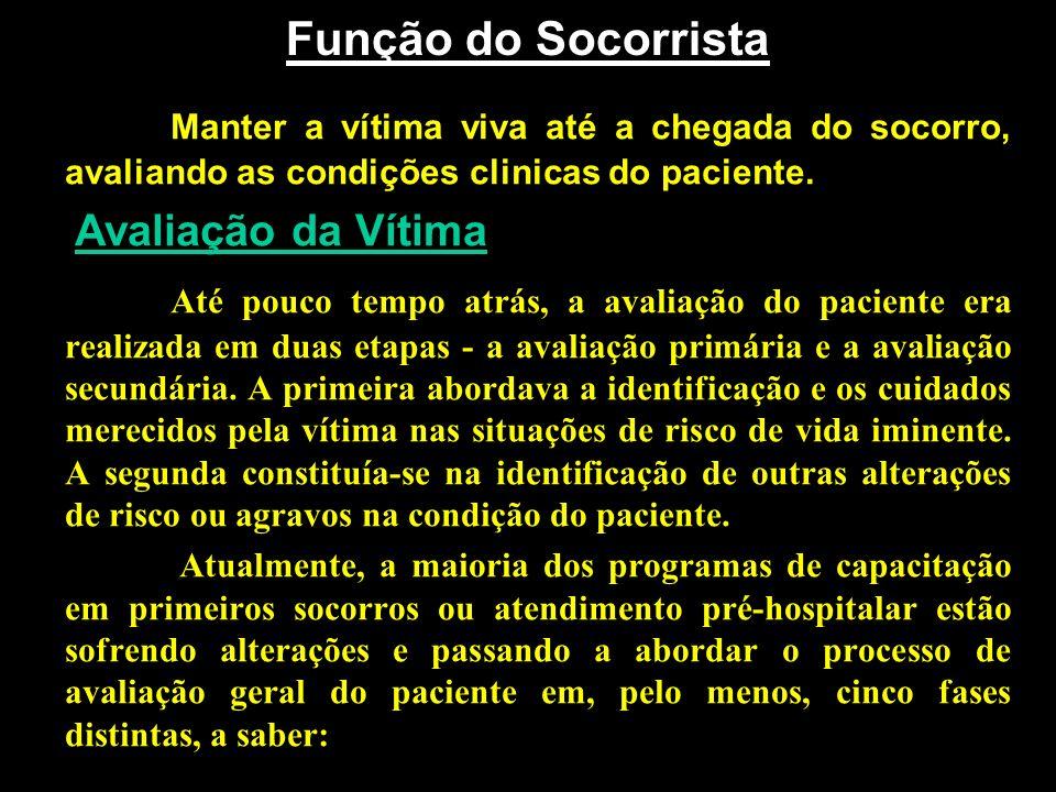 Função do Socorrista Manter a vítima viva até a chegada do socorro, avaliando as condições clinicas do paciente.