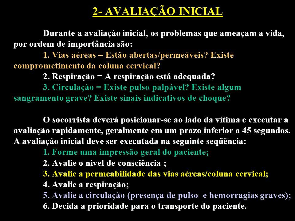 2- AVALIAÇÃO INICIAL Durante a avaliação inicial, os problemas que ameaçam a vida, por ordem de importância são: 1.