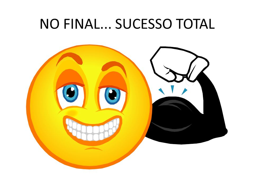 NO FINAL... SUCESSO TOTAL