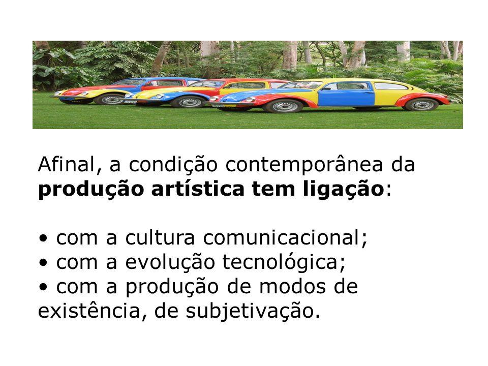 Afinal, a condição contemporânea da produção artística tem ligação: