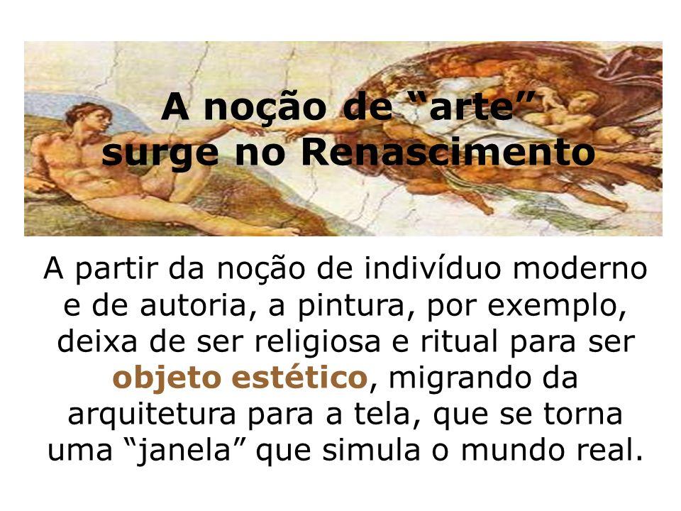 A noção de arte surge no Renascimento