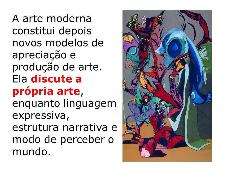 A arte moderna constitui depois novos modelos de apreciação e produção de arte.