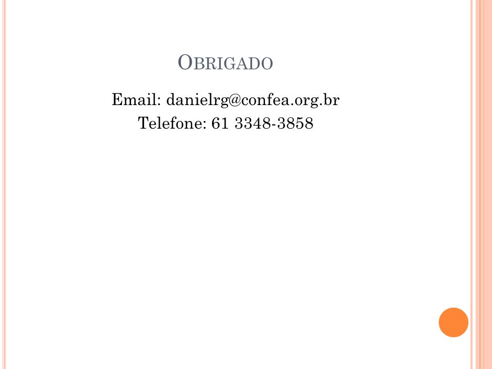 Obrigado Email: danielrg@confea.org.br Telefone: 61 3348-3858