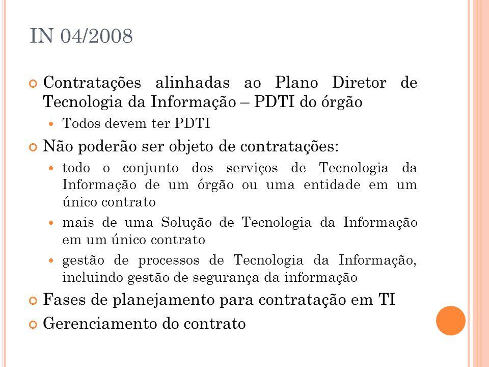 IN 04/2008 Contratações alinhadas ao Plano Diretor de Tecnologia da Informação – PDTI do órgão. Todos devem ter PDTI.