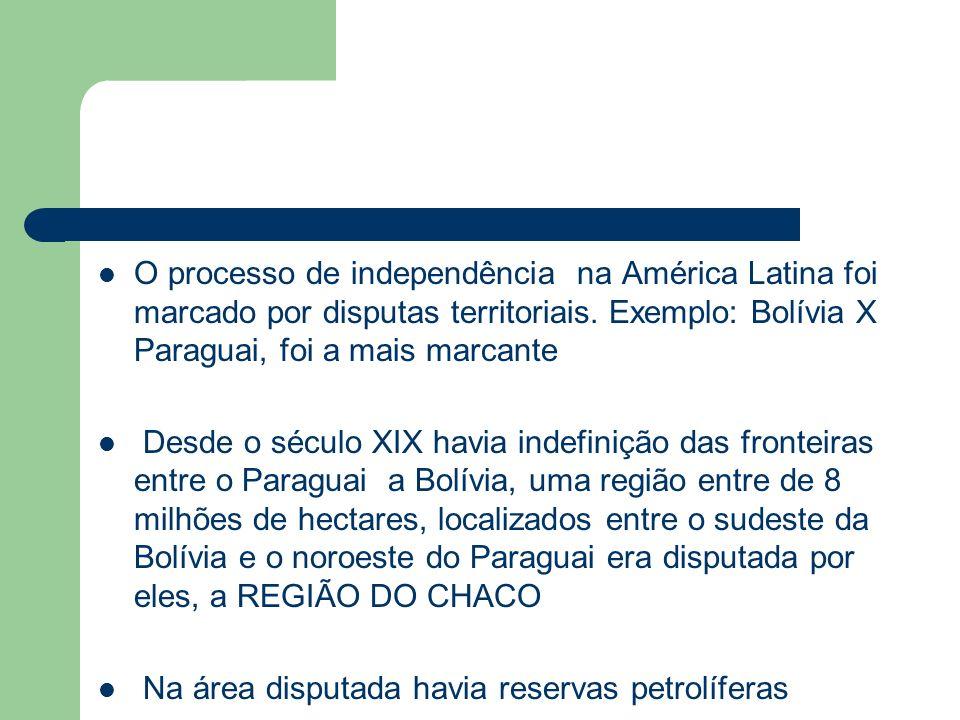 O processo de independência na América Latina foi marcado por disputas territoriais. Exemplo: Bolívia X Paraguai, foi a mais marcante