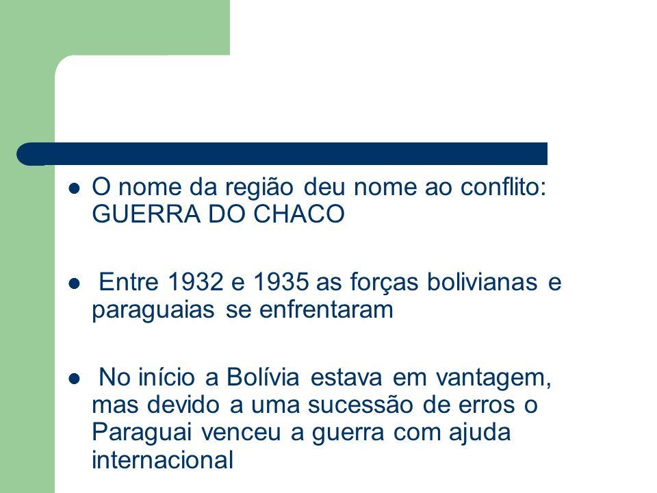 O nome da região deu nome ao conflito: GUERRA DO CHACO