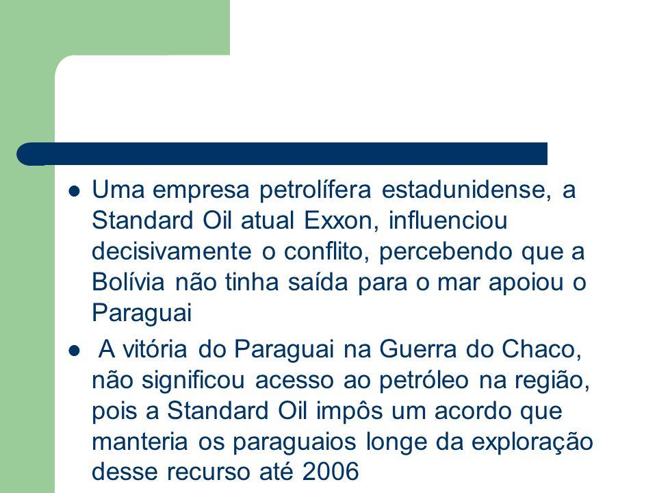 Uma empresa petrolífera estadunidense, a Standard Oil atual Exxon, influenciou decisivamente o conflito, percebendo que a Bolívia não tinha saída para o mar apoiou o Paraguai