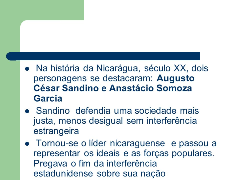 Na história da Nicarágua, século XX, dois personagens se destacaram: Augusto César Sandino e Anastácio Somoza Garcia