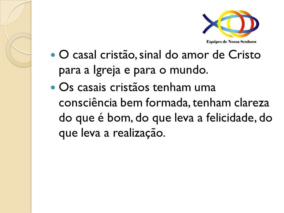 O casal cristão, sinal do amor de Cristo para a Igreja e para o mundo.