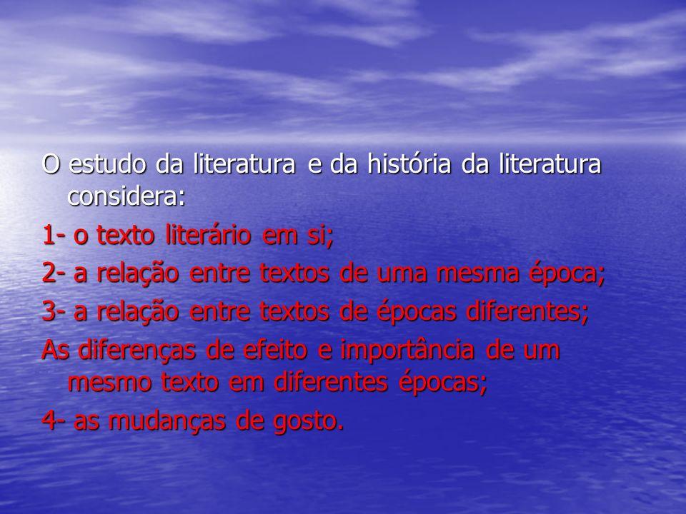 O estudo da literatura e da história da literatura considera: