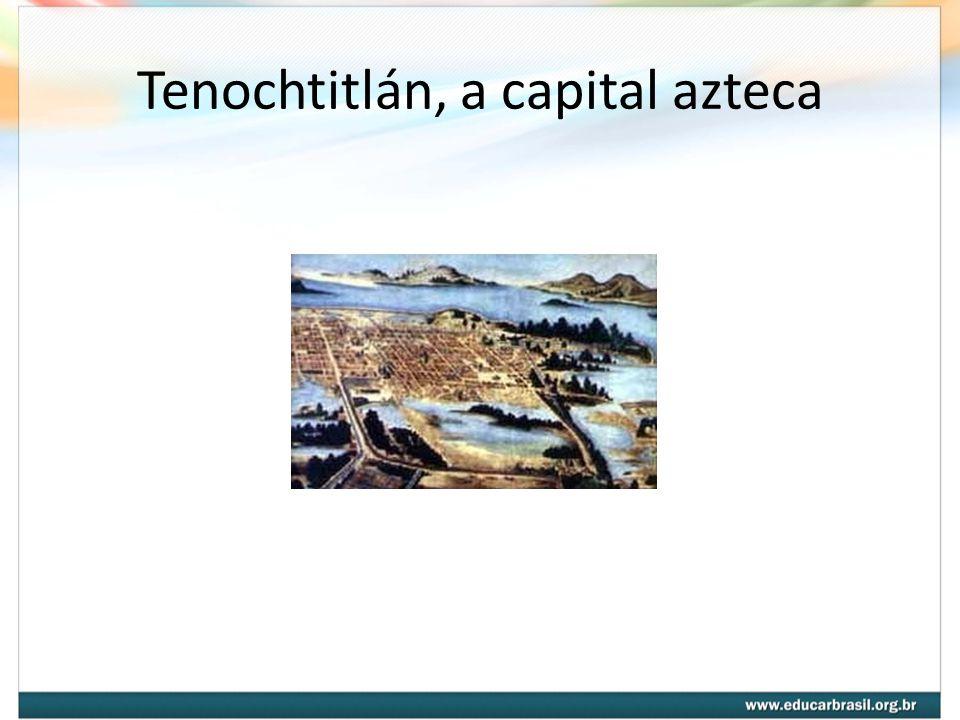 Tenochtitlán, a capital azteca