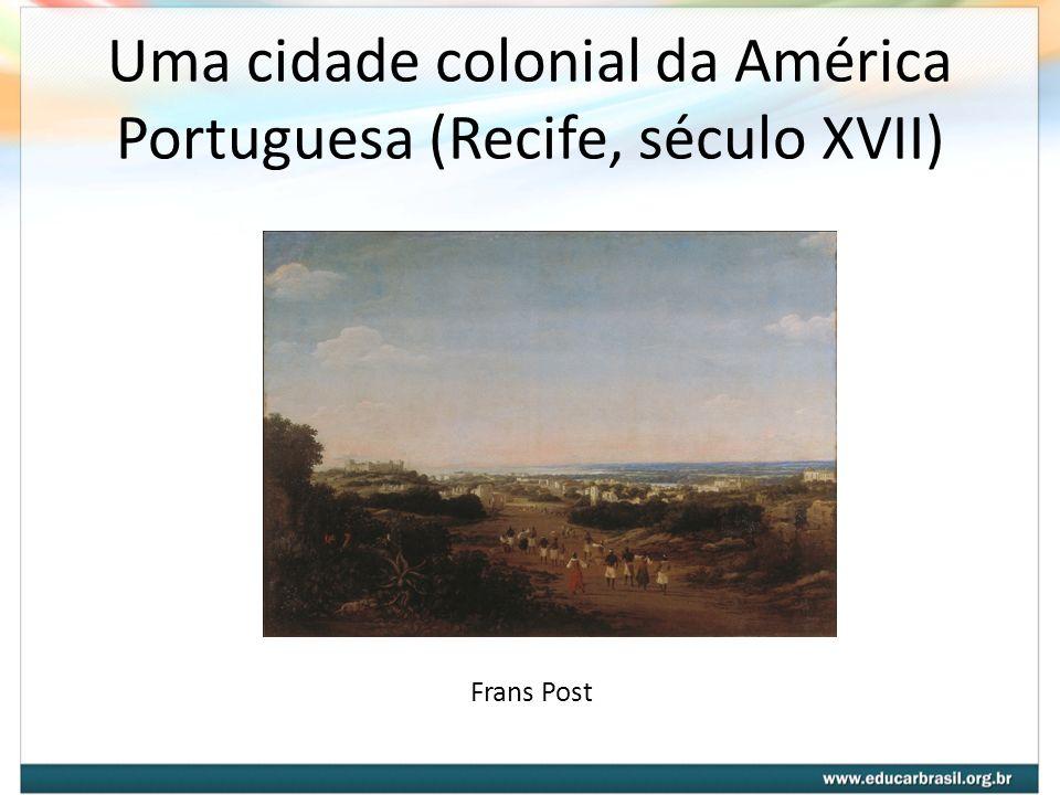Uma cidade colonial da América Portuguesa (Recife, século XVII)