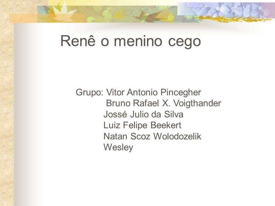 Renê o menino cego Grupo: Vitor Antonio Pincegher