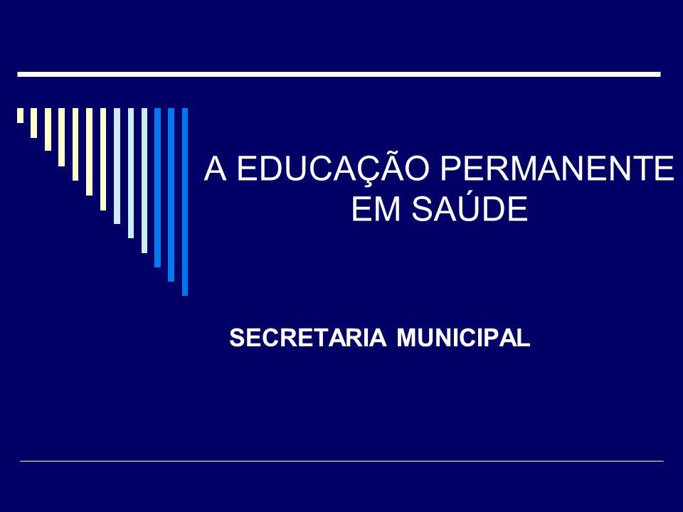 A EDUCAÇÃO PERMANENTE EM SAÚDE