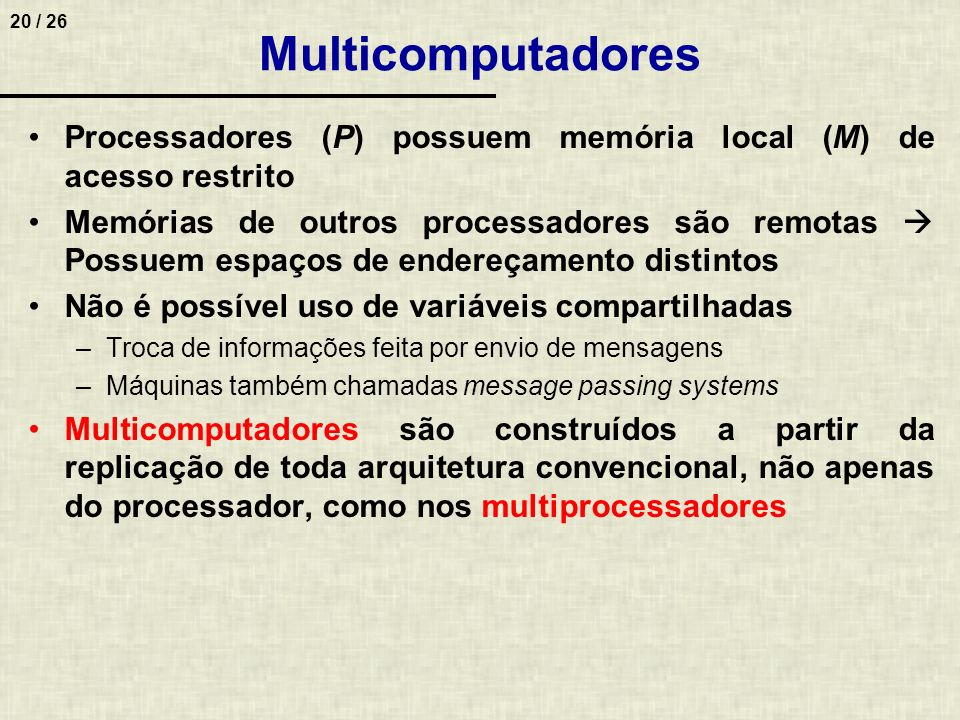 Multicomputadores Processadores (P) possuem memória local (M) de acesso restrito.