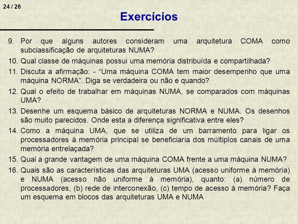 Exercícios Por que alguns autores consideram uma arquitetura COMA como subclassificação de arquiteturas NUMA