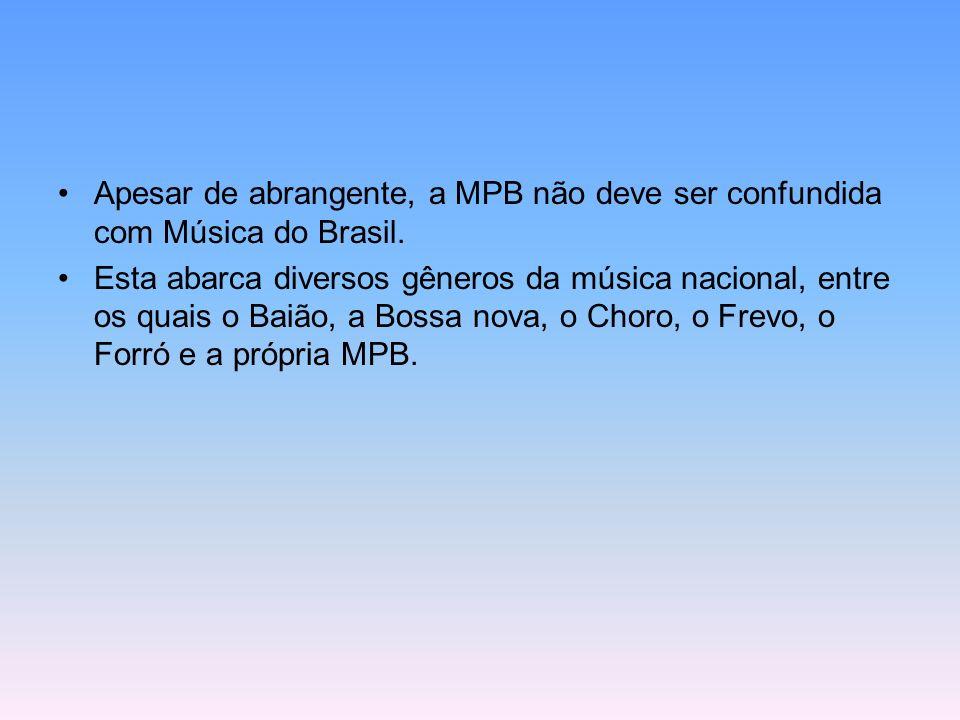 Apesar de abrangente, a MPB não deve ser confundida com Música do Brasil.