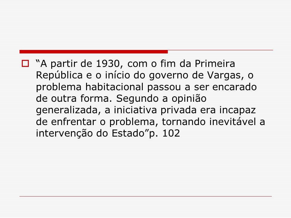 A partir de 1930, com o fim da Primeira República e o início do governo de Vargas, o problema habitacional passou a ser encarado de outra forma.