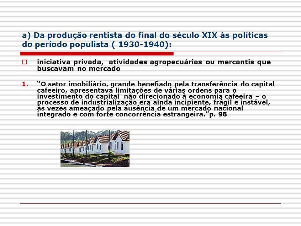 a) Da produção rentista do final do século XIX às políticas do período populista ( 1930-1940):