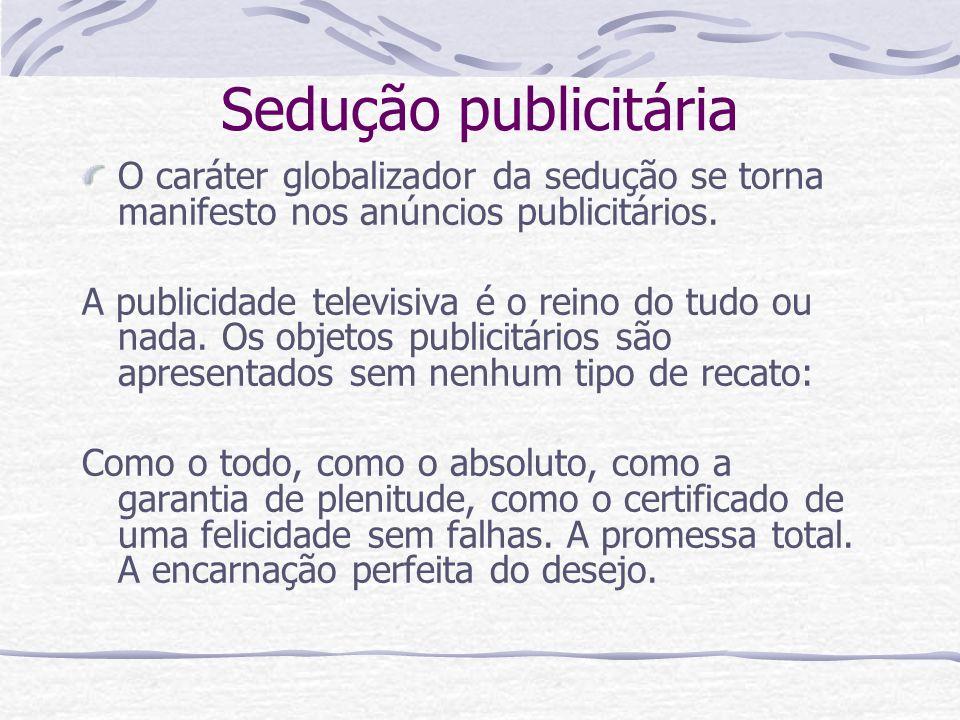 Sedução publicitária O caráter globalizador da sedução se torna manifesto nos anúncios publicitários.
