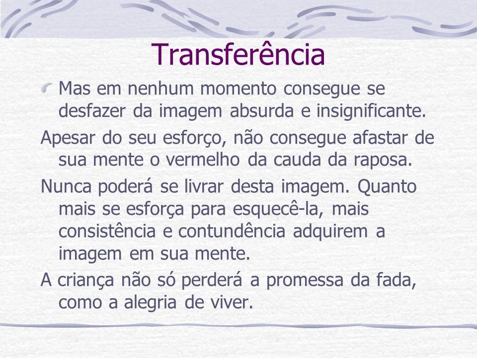 Transferência Mas em nenhum momento consegue se desfazer da imagem absurda e insignificante.