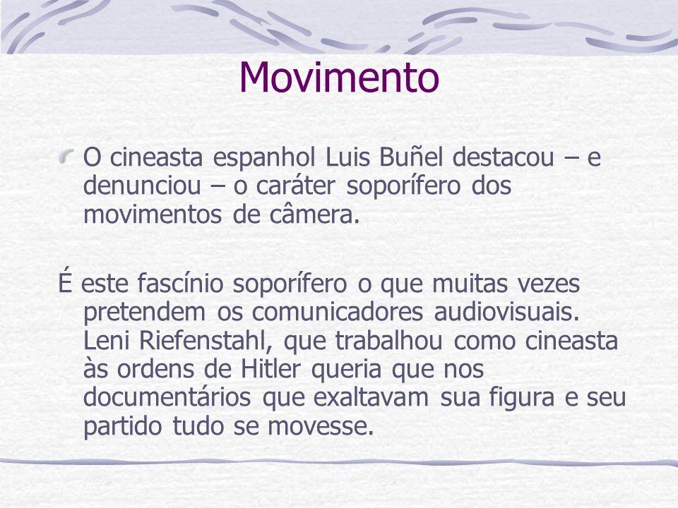 Movimento O cineasta espanhol Luis Buñel destacou – e denunciou – o caráter soporífero dos movimentos de câmera.