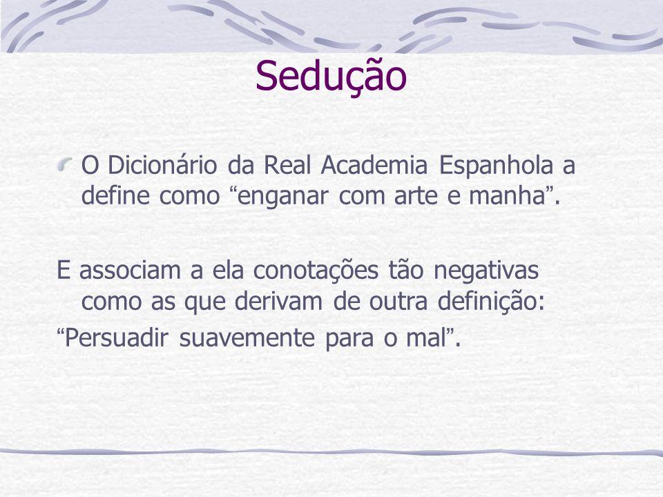 Sedução O Dicionário da Real Academia Espanhola a define como enganar com arte e manha .