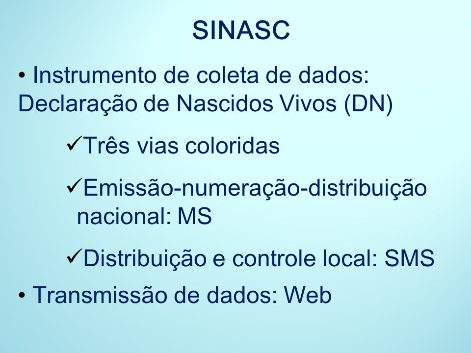 SINASC Instrumento de coleta de dados: Declaração de Nascidos Vivos (DN) Três vias coloridas. Emissão-numeração-distribuição nacional: MS.