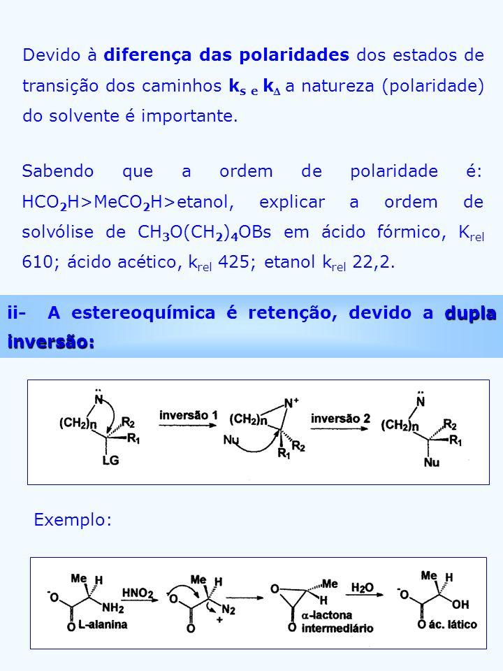 Devido à diferença das polaridades dos estados de transição dos caminhos ks e k a natureza (polaridade) do solvente é importante.