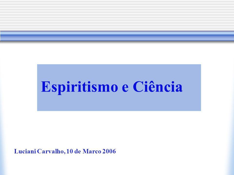 Espiritismo e Ciência Luciani Carvalho, 10 de Marco 2006